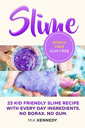 Slime: 23 Kid friendly slime recipes with everyday ingredients ()
