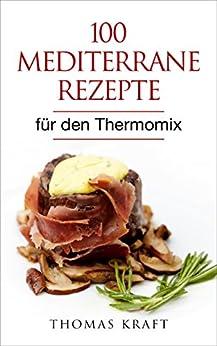 100 mediterrane rezepte f r den thermomix brot aufstriche suppen salate. Black Bedroom Furniture Sets. Home Design Ideas