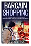 Bargain Shopping: The Ultimate Guide to Save Money on Groceries, Spend Less, and Live a Frugal Lifestyle