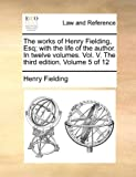 The Works of Henry Fielding, Esq; with the Life of the Author In, Henry Fielding, 1140707450