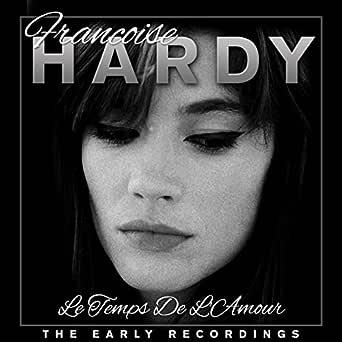 Le Temps De L Amour Francoise Hardy The Early Years By Francoise Hardy On Amazon Music Amazon Com