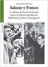 Salazar y Franco. La alianza del fascismo ibérico contra la España ...
