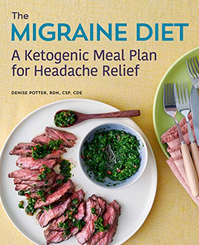 The Migraine Diet: A Ketogenic Meal Plan for Headache Relief by Denise Potter RDN  CSP  CDE