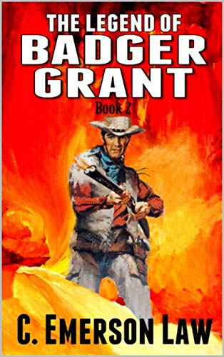 "A Classic Western: The Legend of Badger Grant: Book Two: A Western Sequel From The Author of ""From The Author of ""12 Gauge Justice: A Western"" by [Law, C. Emerson]"