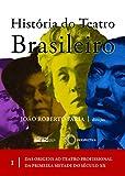 capa de História do teatro brasileiro I: Das origens ao teatro profissional da primeira metade do século XX