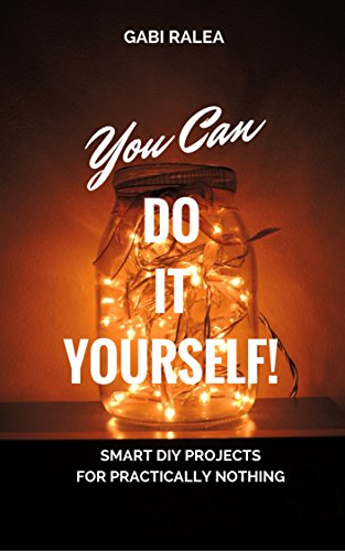 You Can Do It Yourself!: Smart DIY Projects for Practically Nothing by [Ralea, Gabi]