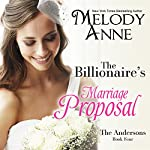 The Billionaire's Marriage Proposal: Billionaire Bachelors, Book 4 | Melody Anne