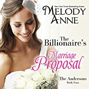 The Billionaire's Marriage Proposal: Billionaire Bachelors, Book 4 | Melody Anne