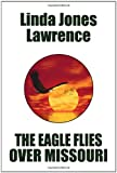 The Eagle Flies over Missouri, Linda Jones Lawrence, 0557606438