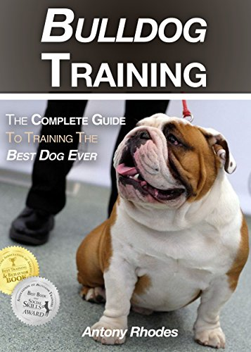 Bulldog Training: The Complete Guide To Training the Best Dog Ever ()