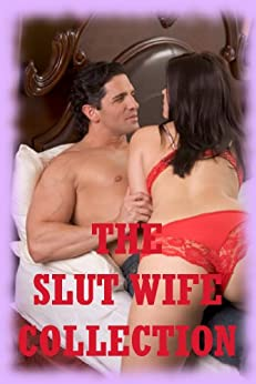 THE SLUT WIFE COLLECTION (Twenty Hardcore Erotica Stories)