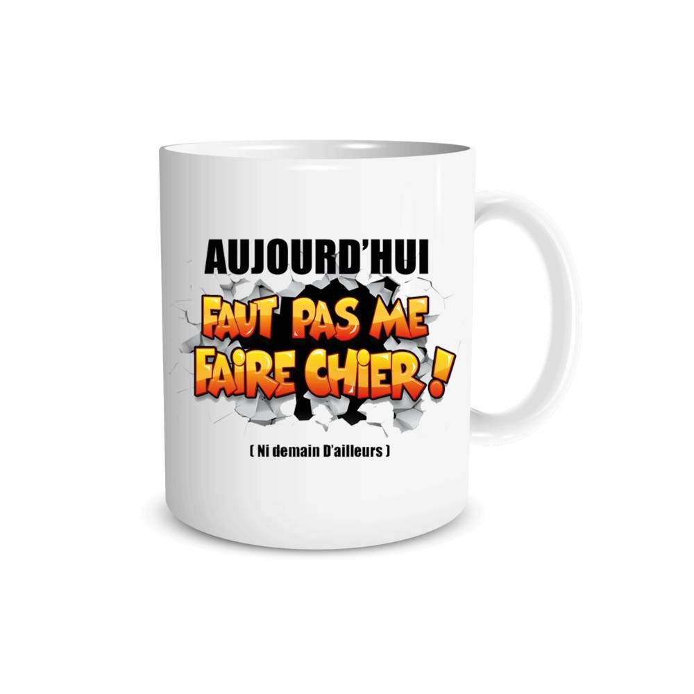 Mug Humour Aujourdhui Faut Pas Me Faire Chier !