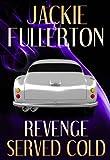 Revenge Served Cold, Jackie Fullerton, 0984381503