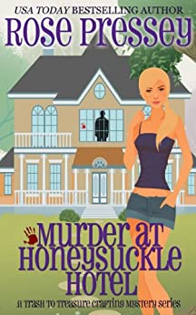 Murder at Honeysuckle Hotel: A Crafting Cozy Mystery (Trash-to-Treasure Crafting Mystery Book 1) by [Pressey, Rose]