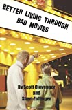Better Living Through Bad Movies, Scott Clevenger and Sheri Zollinger, 059540023X