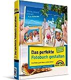 """Das perfekte Fotobuch gestalten - für Windows und Mac, mit Extrateil  """"Grundkurs Gestaltung"""": Ihre Bilder, gute Ideen, schöne Seiten (Digital fotografieren)"""