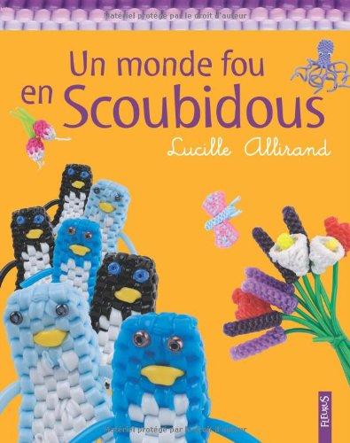 Un monde fou en scoubidous Broché – 13 mai 2005 Lucille Allirand Laurent Blondel Olivier d' Huissier Fleurus