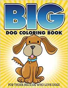 Big Dog Coloring Book For Those Big Kids Who Love Dogs