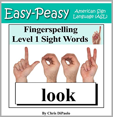American Sign Language - Fingerspelling Level 1 Sight Words: Signing PreSchool Grade Sight Words using the American Manual Alphabet (Easy-Peasy American Sign Language - Manual Alphabet American Sign