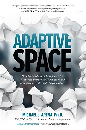 [Free] Adaptive Space: How GM and Other Companies are Positively Disrupting Themselves and Transforming int<br />DOC