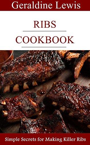 (Ribs Cookbook: Simple Secrets for Making Killer Ribs)