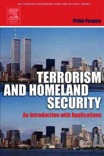Terrorism and Homeland Security: An Introduction with Applications (The Butterworth-Heinemann Homeland Security Series)