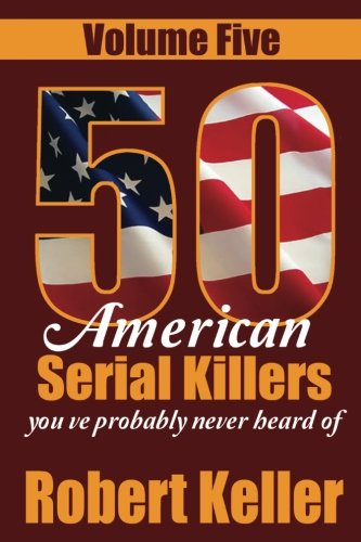 50 American Serial Killers You?ve Probably Never Heard Of Volume 5 (True Crime Collection) (Volume 4)