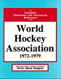 The Complete Historical and Statistical Reference to the World Hockey Association, 1972-1979 9780964477407