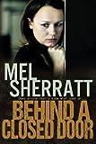 Behind a Closed Door, Mel Sherratt, 1493641808