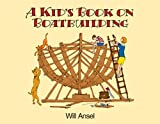 A Kid's Book on Boatbuilding
