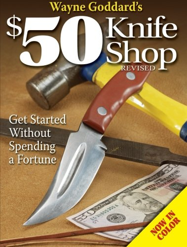 Wayne Goddard's $50 Knife Shop, Revised from Gun Digest