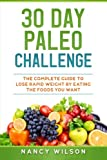 30 Day Paleo Challenge: The Complete Guide to Lose Rapid Weight by Eating the Foods you Want