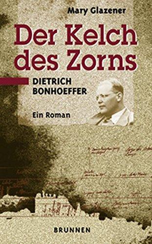 Der Kelch des Zorns. Sonderausgabe. Dietrich Bonhoeffer. Ein Roman