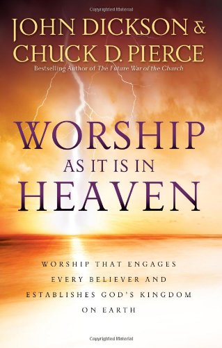 Worship As It Is In Heaven: Worship That Engages Every Believer and Establishes God's Kingdom on Earth pdf epub
