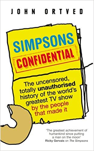 Book Simpsons Confidential: The uncensored, totally unauthorised history of the world's greatest TV show by the people that made it by John Ortved (2009-10-15)