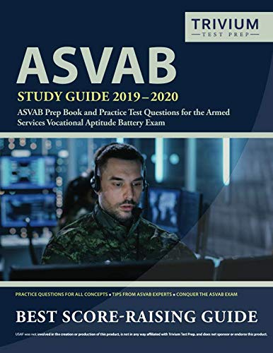 ASVAB Study Guide 2019-2020: ASVAB Prep Book and Practice Test Questions for the Armed Services Vocational Aptitude Battery -