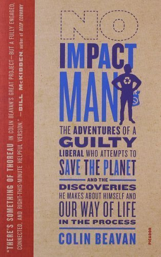 No Impact Man: The Adventures of a Guilty Liberal Who Attempts to Save the Planet, and the Discoveries He Makes About Himself and Our Way of Life in the Process by Beavan, Colin (2010) Paperback