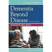 Dementia Beyond Disease: Enhancing Well-Being Revised Edition