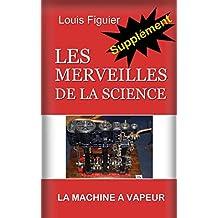 Les Merveilles de la science/Machine à vapeur - Supplément (French Edition)