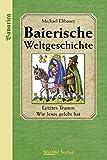 Baierische Weltgeschichte: Band 2: Letztes Trumm. Wie Jesus gelebt hat - Band 2