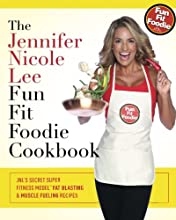 The Jennifer Nicole Lee Fun Fit Foodie Cookbook: JNL's Secret Super Fitness Model Fat Blasting & Muscle Fueling Recipes
