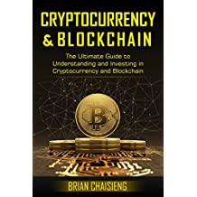 Cryptocurrency & Blockchain: The Ultimate Guide to Understanding and Investing in Cryptocurrency and Blockchain