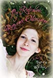 My Ridiculous, Romantic Obsessions, Wilhite, Rebecca A., 1606415964