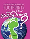 How Big Is Your Clothing Footprint?, Paul Mason, 0761444106
