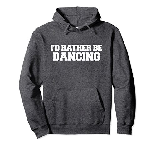 Unisex I'd rather be dancing pullover hoodie Dancers hoodie design Small Dark Heather -