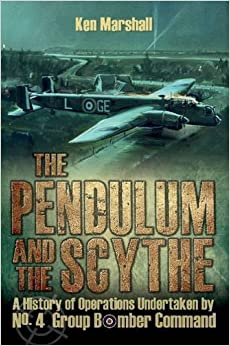 Book The Pendulum and the Scythe: A history of operations undertaken by No.4 Group Bomber Command between 1939 and 1945