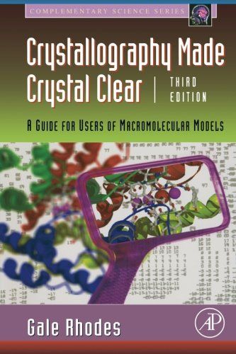 Crystallography Made Crystal (Crystallography Made Crystal Clear, Third Edition: A Guide for Users of Macromolecular Models (Complementary)