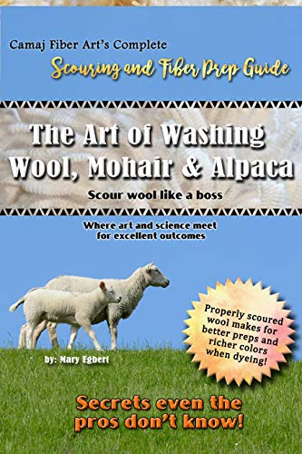 Camaj Fiber Art's Complete Scouring and Fiber Prep Guide: How to Wash Wool, Mohair and Alpaca - Scour Wool Like a Boss