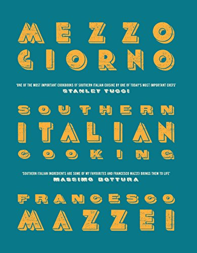 Mezzogiorno: Southern Italian Cooking by Francesco Mazzei