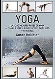 Yoga: Las 100 Mejores Poses De Yoga: Alivia El